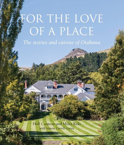 For the Love of a Place - a book about Otahuna Lodge